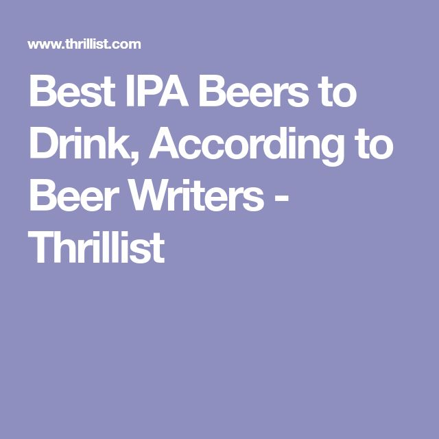 Best IPA Beers to Drink, According to Beer Writers - Thrillist