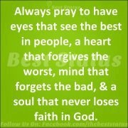 See the best in others and have faith in God.