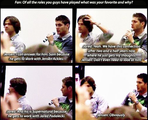 Jared & Jensen. they were being funny, but it's absolutely true and it is bc of their epic bromance.