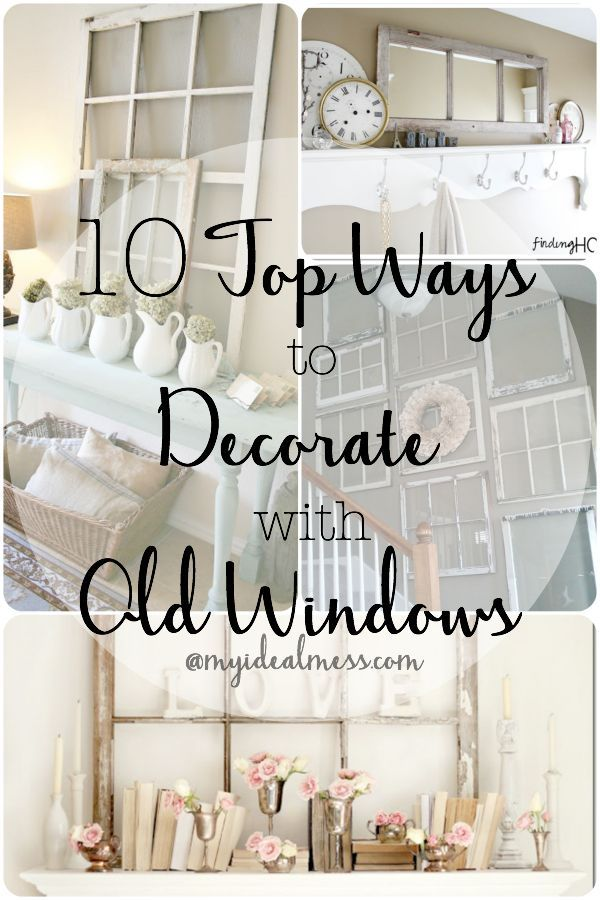 10 Top Ways To Decorate With Old Windows Old Windows 10