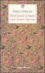 """""""Venti poesie d'amore"""" di Pablo Neruda"""