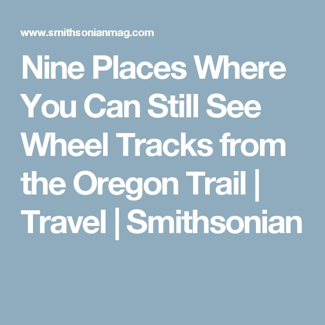Nine Places Where You Can Still See Wheel Tracks from the Oregon Trail      |     Travel | Smithsonian