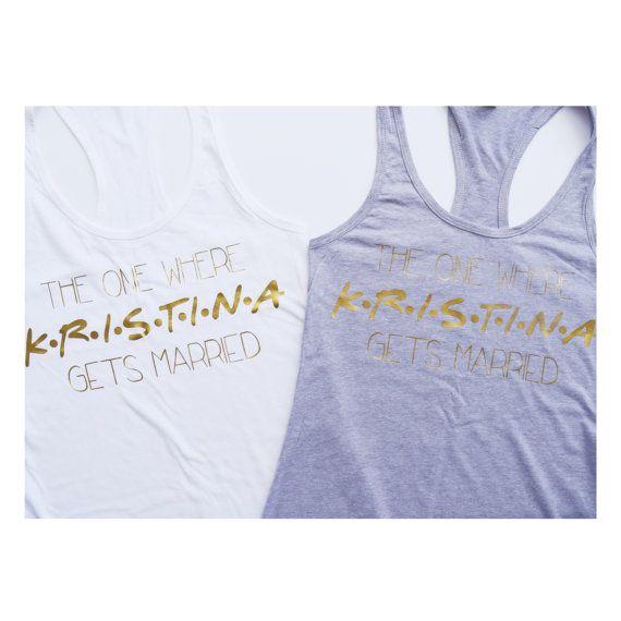 FRIENDS bridesmaids shirts. LOVE THIS.