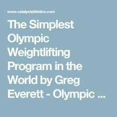 The Simplest Olympic Weightlifting Program in the World by Greg Everett - Olympic Weightlifting - Catalyst Athletics - Olympic Weightlifting