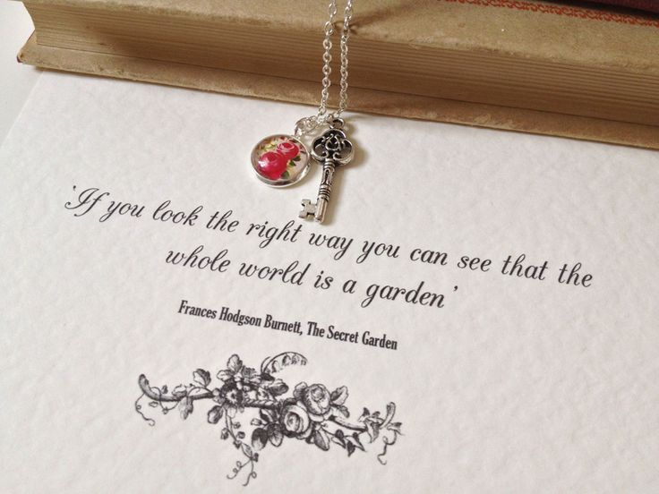 If you look the right way you can see that the whole world is a garden - Frances Hodgson Burnett, The Secret Garden