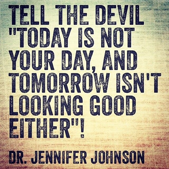 """Tell The Devil """"Today Is Not Your Day, And Tomorrow Isn't"""
