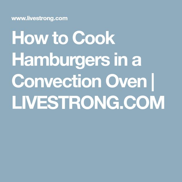 How to Cook Hamburgers in a Convection Oven   LIVESTRONG.COM