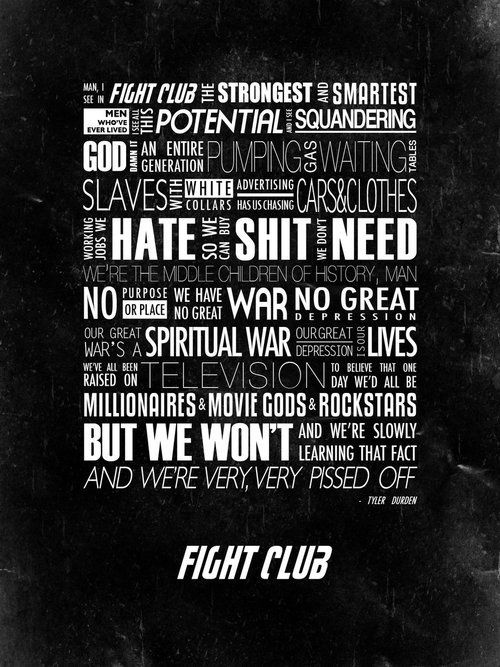 Fight Club (ARTWORK) as much as I think this movies sends a lot of bad messages, they are some really really good ones too
