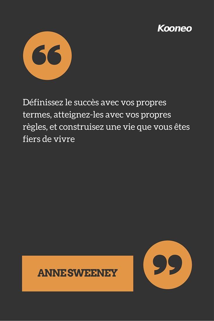 """""""Définissez le succès avec vos propres termes, atteignez-les avec vos propres règles, et construisez une vie que vous êtes fiers de vivre"""" Anne Sweeney"""