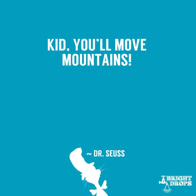 """Kid, you'll move mountains!"" ~ 37 Dr. Seuss Quotes That Can Change the World"
