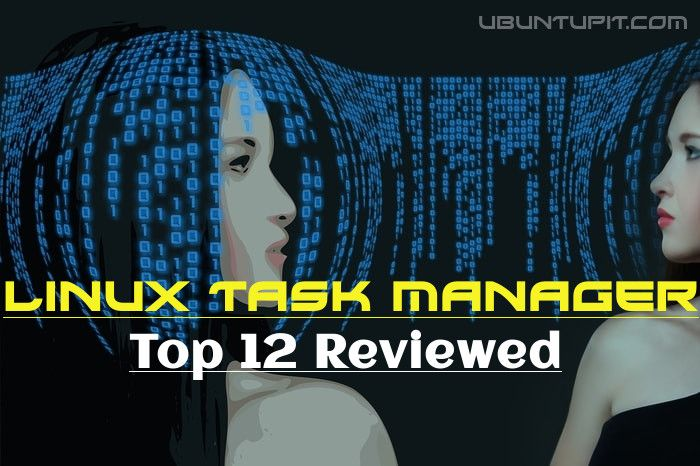 Best Linux Task Manager: Top 12 Reviewed For Linux Nerds