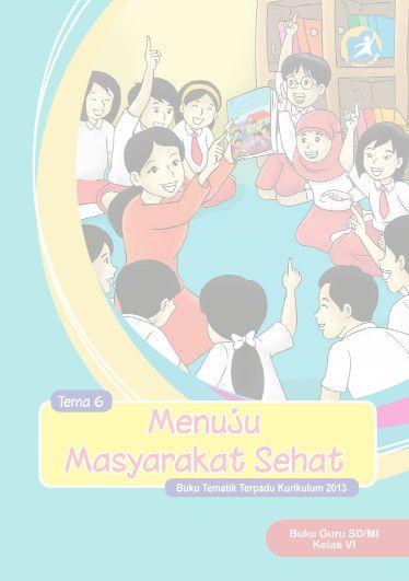 Download Buku Guru Kurikulum 2013 SD Kelas 6 Tema 6 Menuju Masyaraka Sehat