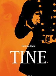 """Herman Bang published in 1889 the novel """"Tine"""" about the young nanny Tine and her ill-fated love for forrester Berg."""