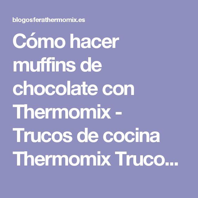 Cómo hacer muffins de chocolate con Thermomix - Trucos de cocina Thermomix Trucos de cocina Thermomix