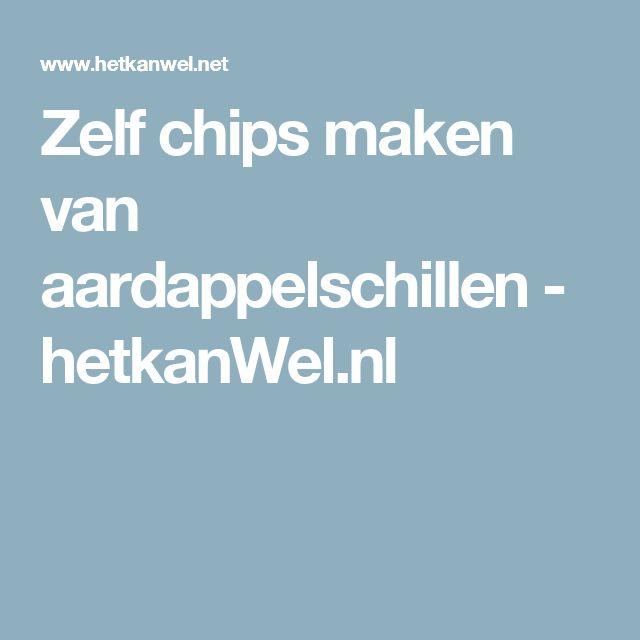 Zelf chips maken van aardappelschillen - hetkanWel.nl