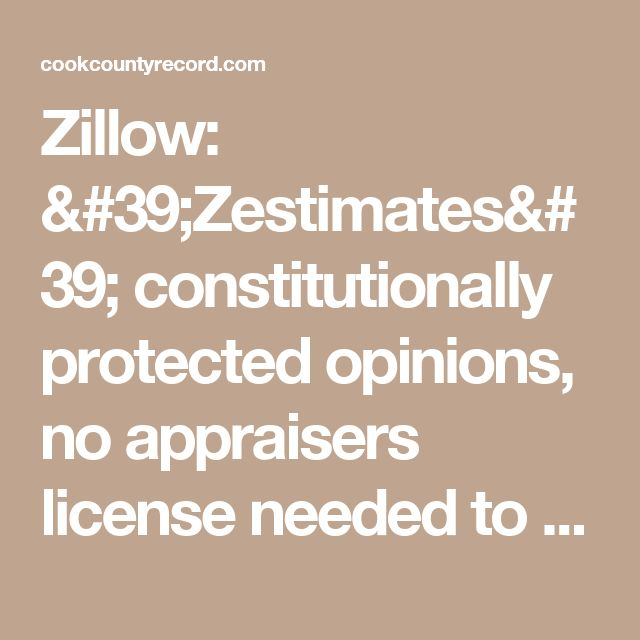 Zillow: 'Zestimates' constitutionally protected opinions, no appraisers license needed to publish | Cook County Record