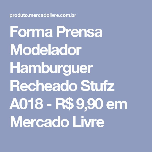 Forma Prensa Modelador Hamburguer Recheado Stufz A018 - R$ 9,90 em Mercado Livre