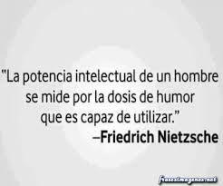 Potencia intelectual/dosis de humor. Nietzsche.
