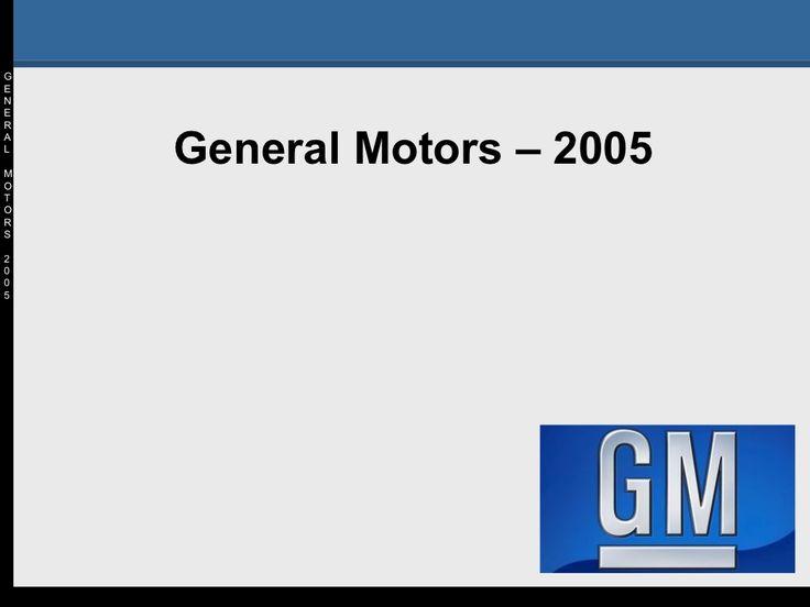 General Motors 2005: Crisis and Way Out by Piyorot Piyachan via slideshare