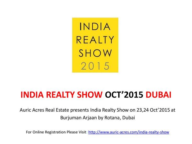 India Realty Show Dubai   23,24Oct'2015   Burjuman Arjaan by Rotana   Auric Acres Real Estate  https://speakerdeck.com/indiarealtyshow/india-realty-show-dubai