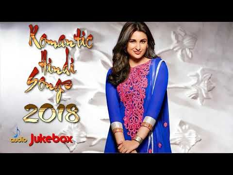 Awesome Videos: ROMANTIC HINDI SONGS 2018 - Hindi Love Songs - Bes...