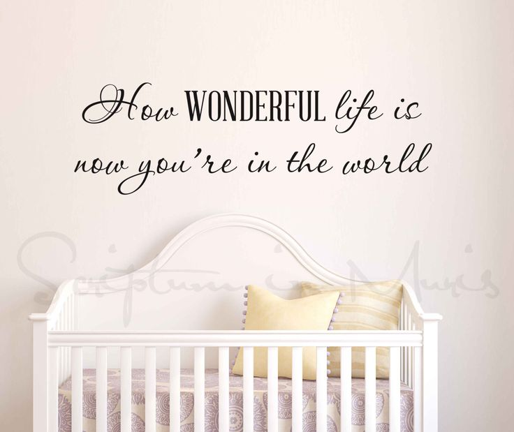 How Wonderful Life Is Now You're In The World Nursery Vinyl Decal by ScriptumVinyl on Etsy https://www.etsy.com/listing/154397301/how-wonderful-life-is-now-youre-in-the