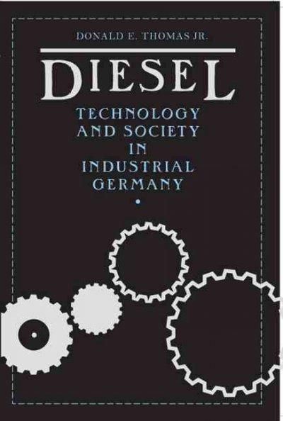 Diesel: Technology And Society In Industrial Germany