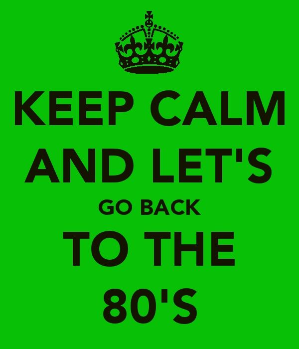 let's go back to the 80's
