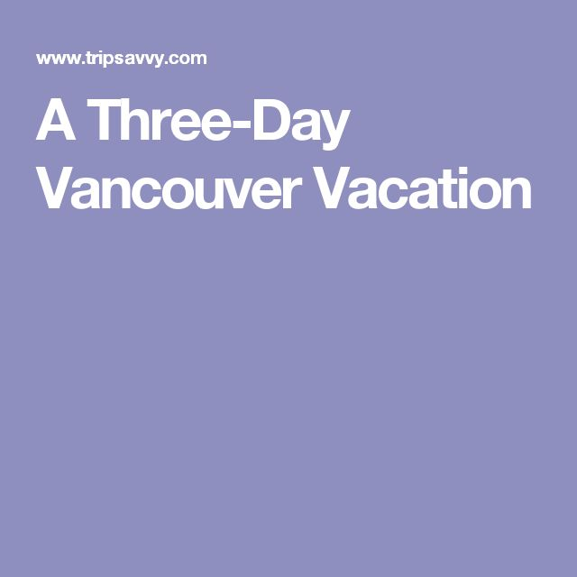 A Three-Day Vancouver Vacation
