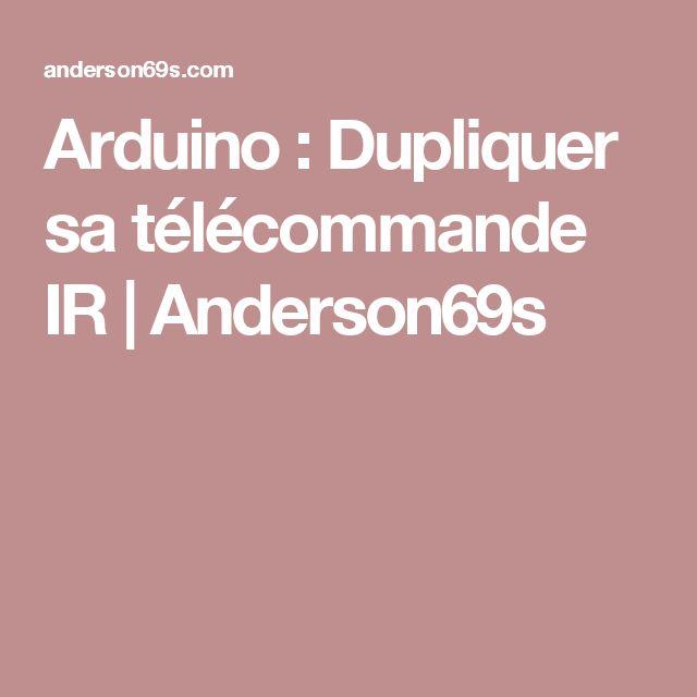 Arduino : Dupliquer sa télécommande IR | Anderson69s