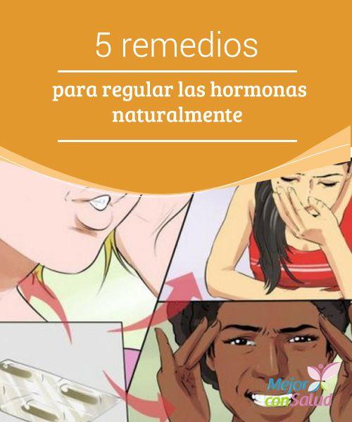 5 remedios para regular las hormonas naturalmente  En este artículo te ofrecemos cinco remedios para regular las hormonas de manera natural y sin riesgo de efectos secundarios.