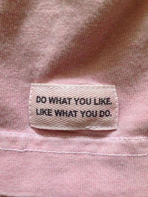 like what you do