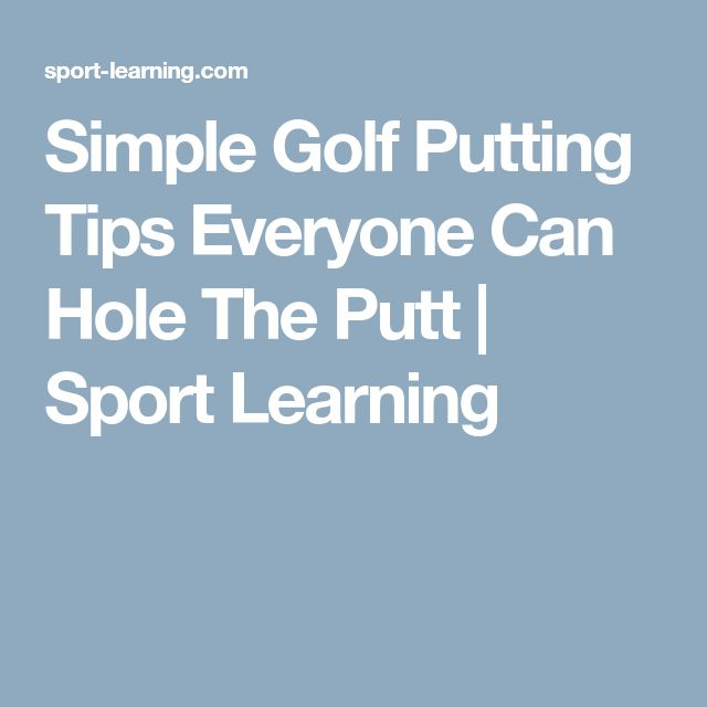 Simple Golf Putting Tips Everyone Can Hole The Putt   Sport Learning