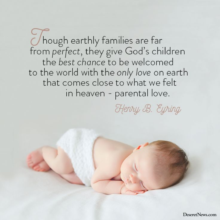 "President Henry B. Eyring: ""Though earthly families are far from perfect, they give God's children the best chance to be welcomed to the world with the only love on earth that comes close to what we felt in heaven - parental love."" #ldsconf 