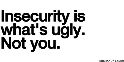   Quote   Insecurity   Ugly   Self-Confidence   Self-Esteem  