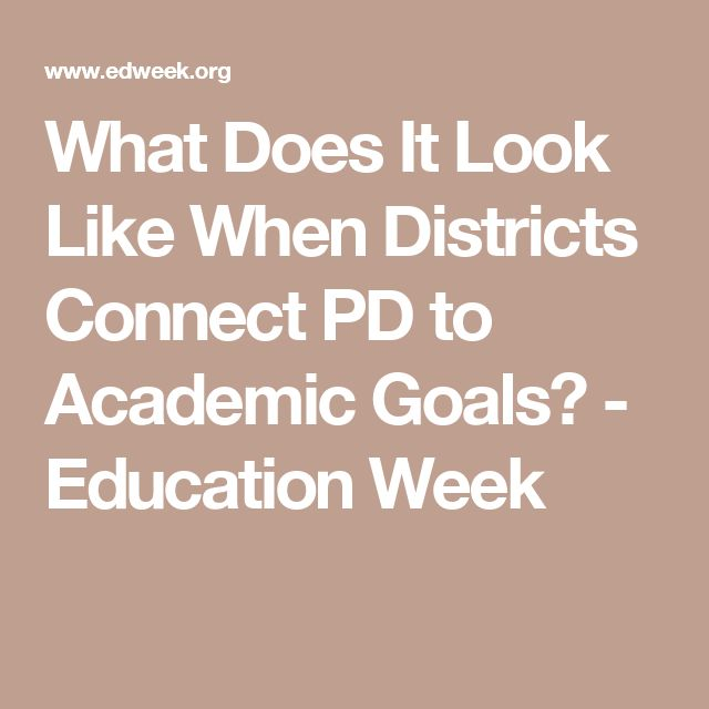 What Does It Look Like When Districts Connect PD to Academic Goals? - Education Week