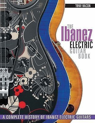 The Ibanez Electric Guitar Book: A Complete History of Ibanez Electric Guitars,