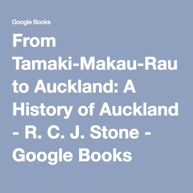 From Tamaki-Makau-Rau to Auckland: A History of Auckland - R. C. J. Stone - Google Books