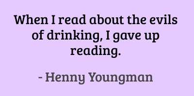 When I read about the evils of drinking, I gave up reading. #quotes #youngman #drinking