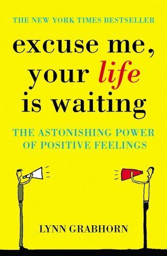 Excuse Me, Your Life is Waiting by Lynn Grabhorn. $11.12. Author: Lynn Grabhorn. Publisher: Hodder (December 8, 2011). 324 pages