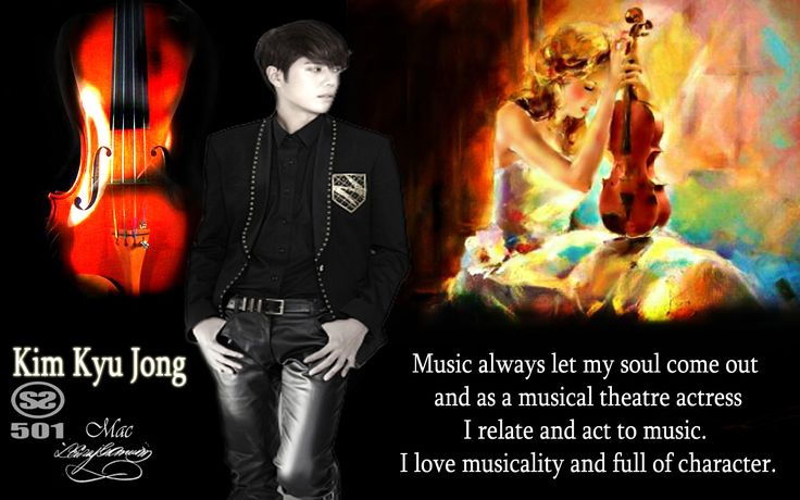 Music always let my soul come out and as a musical theater actress, I relate and act to music. I love musicality and full of character. #KimKyuJong - Ss501, KPoP