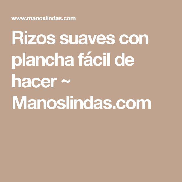 Rizos suaves con plancha fácil de hacer ~                     Manoslindas.com