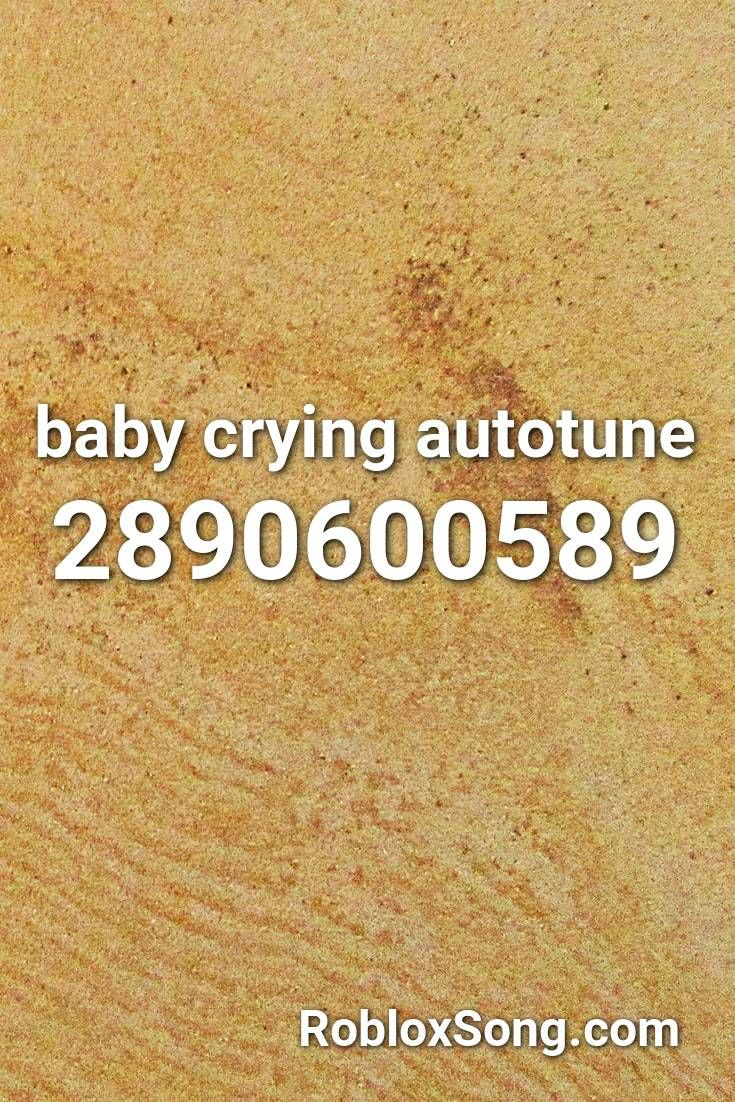 Baby Crying Autotune Roblox Id Roblox Music Codes In 2020