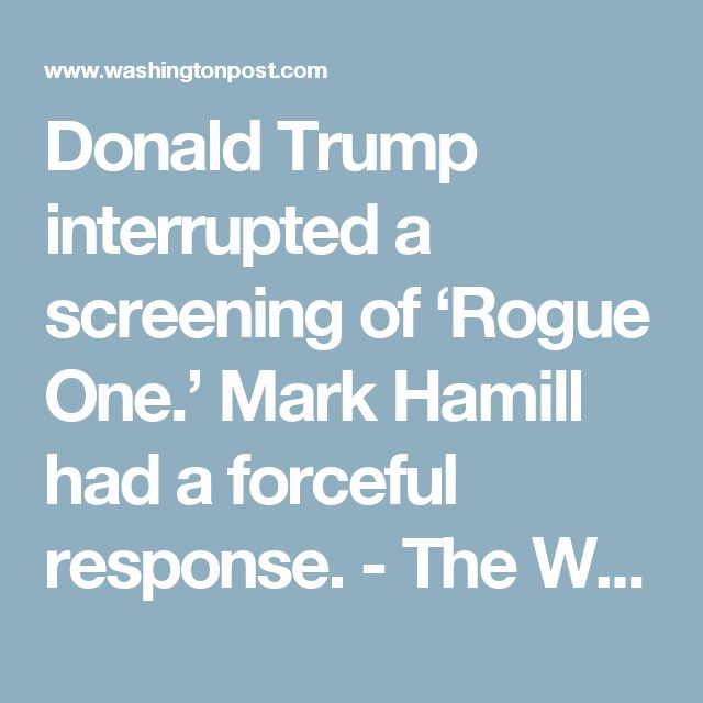 Donald Trump interrupted a screening of 'Rogue One.' Mark Hamill had a forceful response. - The Washington Post