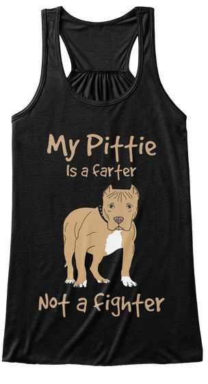 7bac17107 My Pittie Is A Farter Not A Fighter T Shirt Pitbull Dog T Shirt Pitbull Mom  T Shirt Pitbull Mommy Pitbull Dad Pitbull Lovers Pitbull T Shirt Funny  Pitbull ...