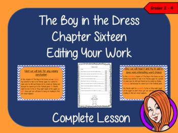 Complete Lesson on Editing Writing  -  Related to The Boy in the Dress by David WalliamsThis download includes a complete, editing writing lesson on the sixteenth chapter of the book The Boy in the Dress by David Walliams. The lesson focuses on how to edit work for clarity and to check for errors and to improve writing, this lesson uses the events in the chapter as a base.