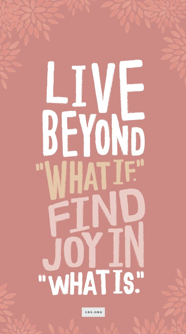 "How I learned to let go of ""what if"" and find joy in ""what is."" #LDS"