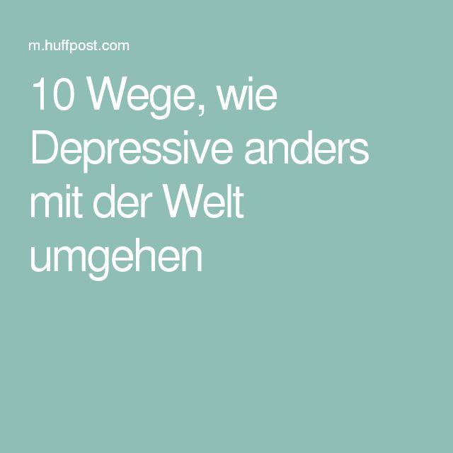 10 Wege, wie Depressive anders mit der Welt umgehen