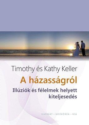 A házasságról: Illúziók és félelmek helyett kiteljesedés. Megjelent Timothy és Kathy Keller könyve a házasság hetére!