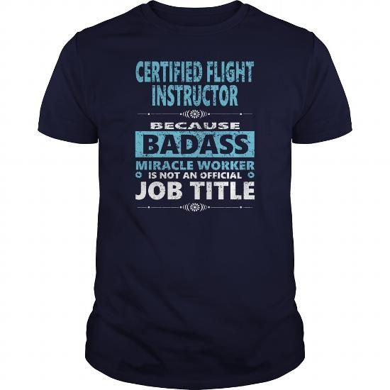 Cool CERTIFIED FLIGHT INSTRUCTOR JOBS TSHIRT GUYS LADIES YOUTH TEE HOODIE SWEAT SHIRT VNECK UNISEX T-Shirts